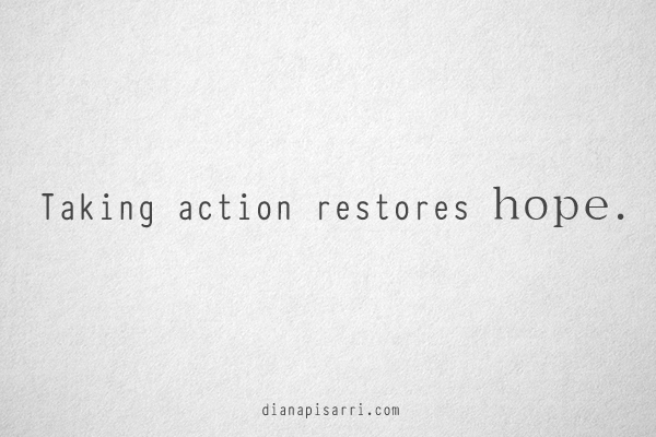 Taking action restores hope.