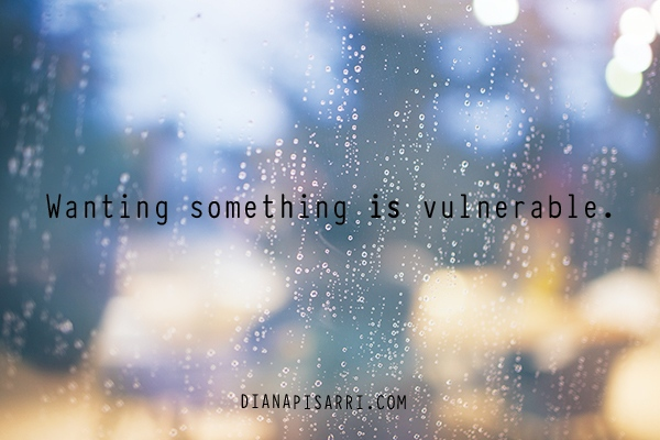 Wanting something is vulnerable.