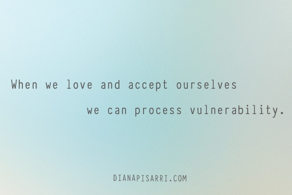 When we love and accept ourselves  we can process vulnerability.