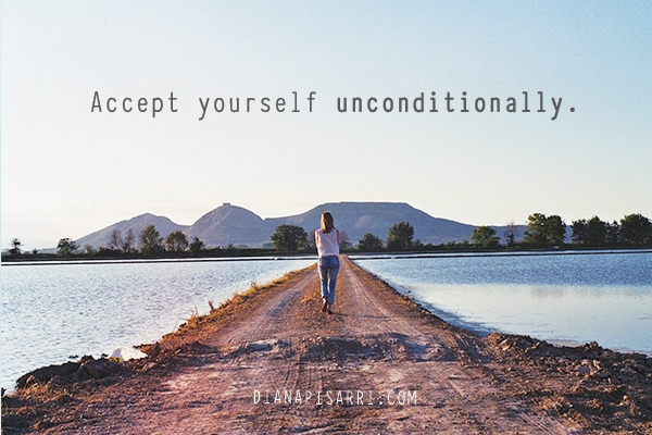 Accept yourself unconditionally.