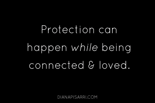 Protection can happen while being connected and loved.
