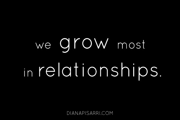 We grow most in relationships.