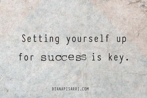 Setting yourself up for success is key.