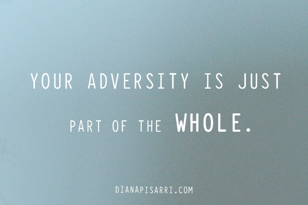 Your adversity is just part of the whole.