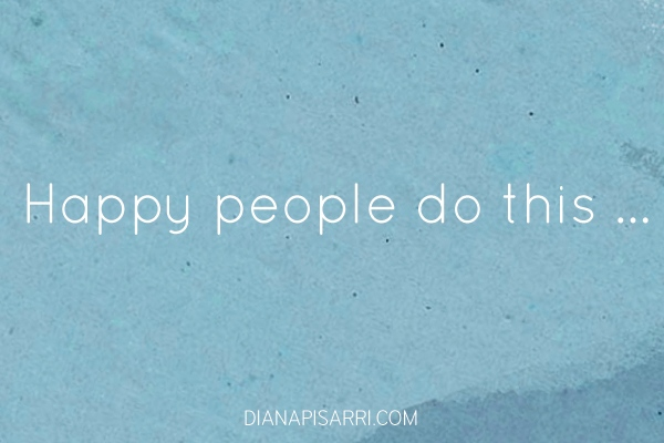 6 Things Happy People Do