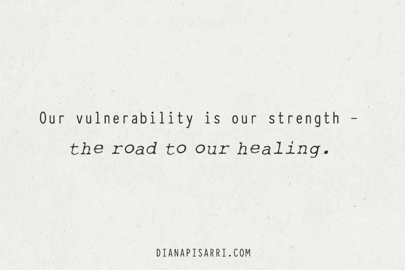 Our vulnerability is our strength - the road to our healing.