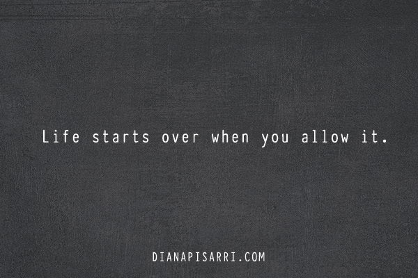 Life starts over when you allow it.