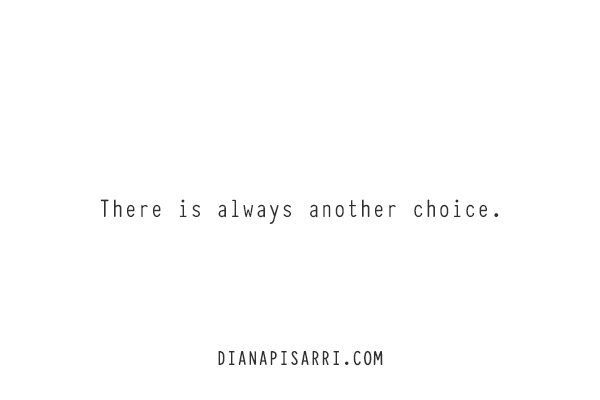 There is always another choice.
