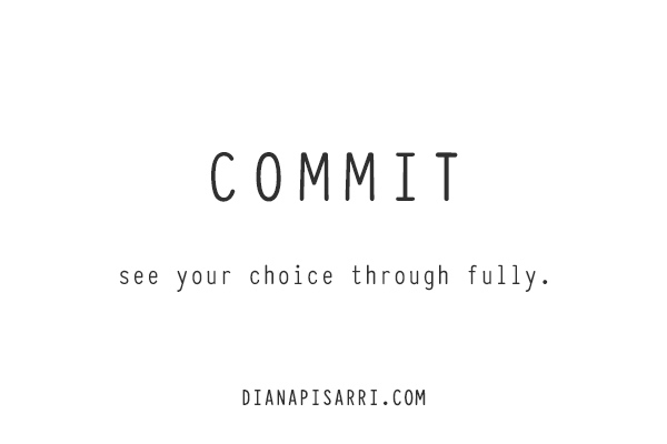 COMMIT  see your choice through fully.