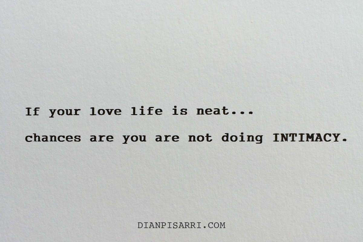 If your love life is neat …chances are you are not doing INTIMACY.