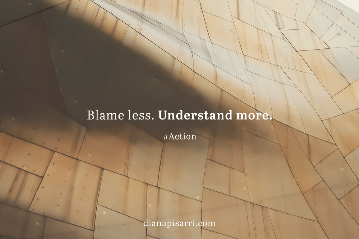 Blame less. Understand more.  #Action