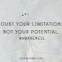 Doubt your limitations, not your potential. #Awareness