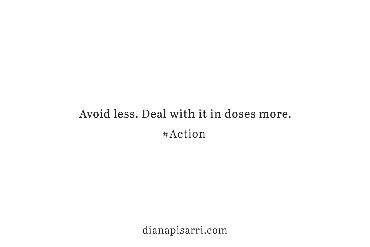 Avoid less. Deal with it in doses more.                                                                         #Action