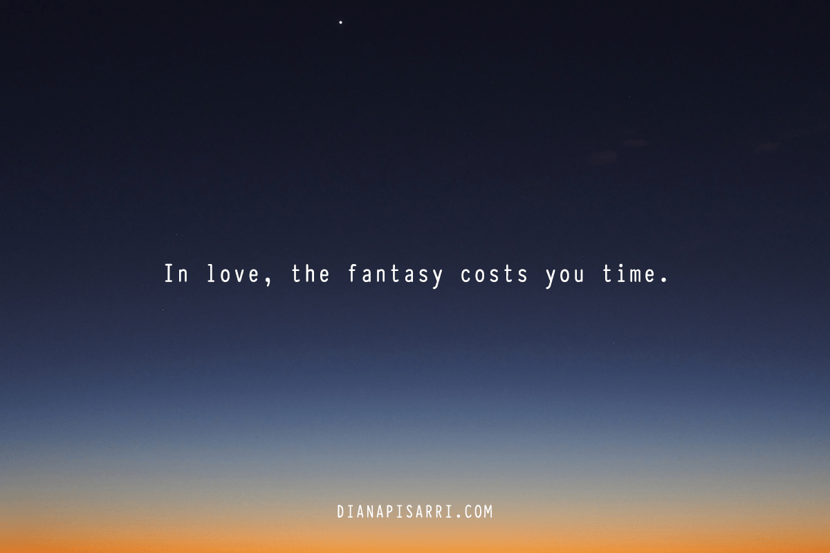 The fantasy costs you time in love.
