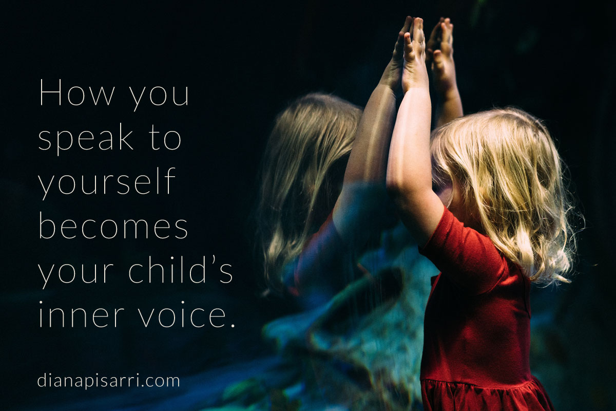 How you speak to yourself becomes your child's inner voice